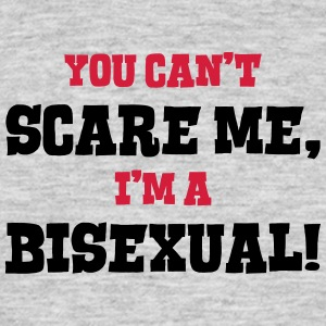 bisexual cant scare me - Men's T-Shirt