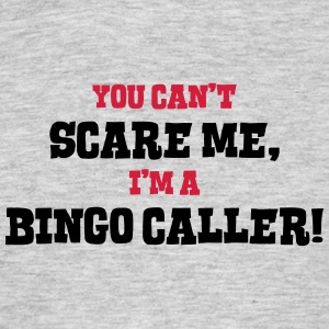 bingo caller cant scare me - Men's T-Shirt