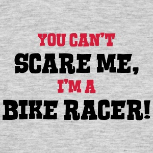bike racer cant scare me - Men's T-Shirt