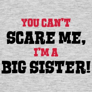 big sister cant scare me - Men's T-Shirt