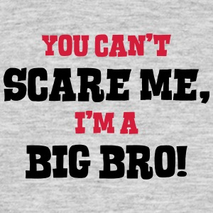 big bro cant scare me - Men's T-Shirt