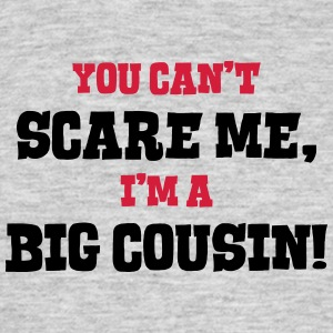 big cousin cant scare me - Men's T-Shirt