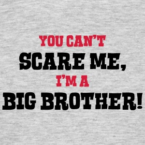big brother cant scare me - Men's T-Shirt