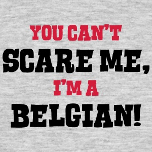 belgian cant scare me - Men's T-Shirt