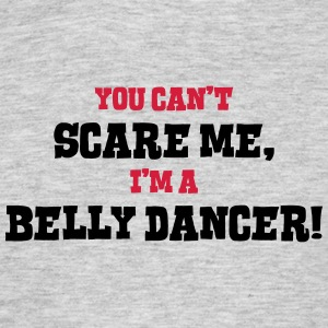belly dancer cant scare me - Men's T-Shirt