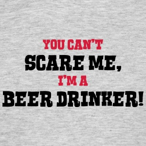 beer drinker cant scare me - Men's T-Shirt