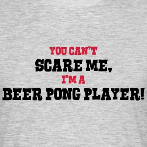 beer pong player cant scare me - Men's T-Shirt