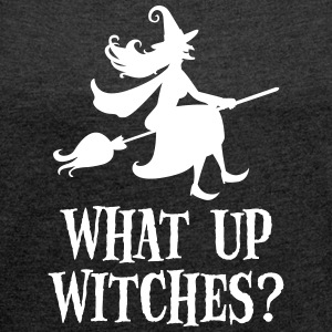 What Up Witches? Funny Witch Riding On Broom T-Shirts - Women's T-shirt with rolled up sleeves