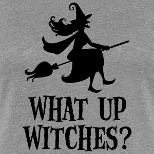 What Up Witches? Funny Witch Riding On Broom T-shirts - Dame premium T-shirt