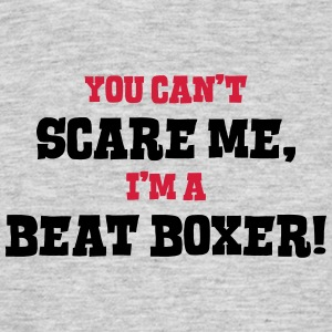 beat boxer cant scare me - Men's T-Shirt