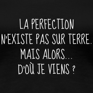 Perfection - Parfait - Citation - Humour - Comique Tee shirts - T-shirt Premium Femme