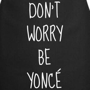 Don't worry be yoncé - Humor - Funny - Quote Tabliers - Tablier de cuisine