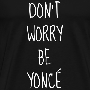 Don't worry be yoncé - Humor - Funny - Quote Tee shirts - T-shirt Premium Homme