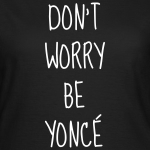 Don't worry be yoncé - Humor - Funny - Quote Tee shirts - T-shirt Femme