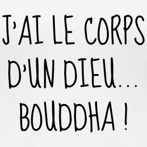 Bouddha - Gros - Grosse - Citation - Humour - Fun Tee shirts - T-shirt Premium Femme