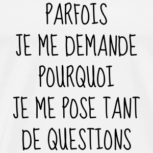 Question - Philosophie - Citation - Humour - Drôle Tee shirts - T-shirt Premium Homme