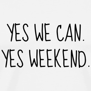 Yes we can. Yes weekend ! Quote Week-end T-Shirts - Men's Premium T-Shirt