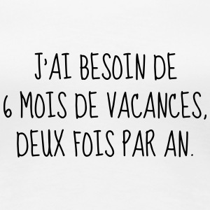 Vacances - Citation - Humour - Comique - Fun Tee shirts - T-shirt Premium Femme