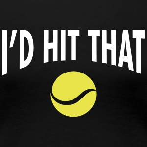 I'd Hit That Ball  | Cool Tennis Quote Design T-skjorter - Premium T-skjorte for kvinner