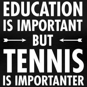 Education Is Important - Tennis Is Importanter T-Shirts - Frauen Premium T-Shirt