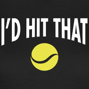 I'd Hit That Ball  | Cool Tennis Quote Design T-Shirts - Frauen T-Shirt