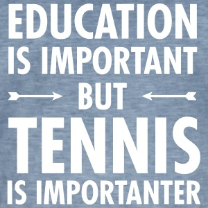 Education Is Important - Tennis Is Importanter T-Shirts - Men's Vintage T-Shirt