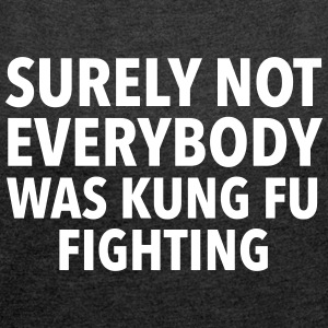 Surely Not Everybody Was Kung Fu Fighting Tee shirts - T-shirt Femme à manches retroussées