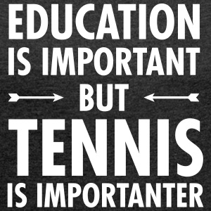 Education Is Important - Tennis Is Importanter T-Shirts - Frauen T-Shirt mit gerollten Ärmeln
