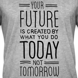 Your Future Is Created By What You Do Today T-skjorter - Vintage-T-skjorte for menn