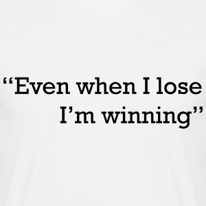 Even when I lose I'm winning Quote T-Shirts - Men's T-Shirt