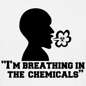 I'm Breathing In The Chemicals Quote Lyrics T-Shirts - Men's T-Shirt