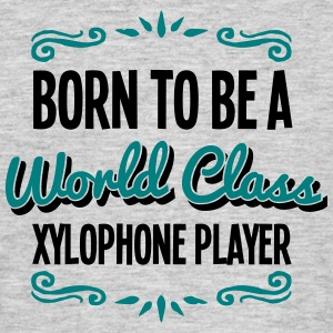 xylophone player born to be world class  - Men's T-Shirt