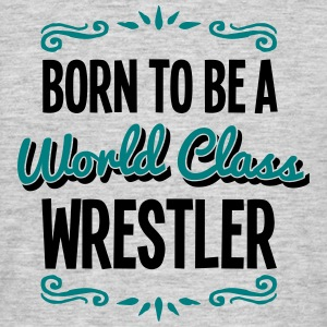 wrestler born to be world class 2col - Men's T-Shirt