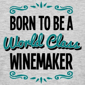winemaker born to be world class 2col - Men's T-Shirt