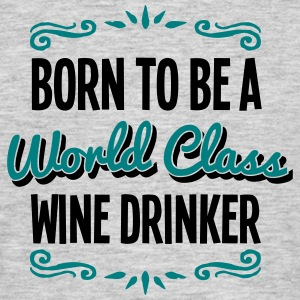 wine drinker born to be world class 2col - Men's T-Shirt