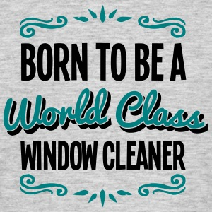 window cleaner born to be world class 2c - Men's T-Shirt