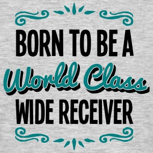 wide receiver born to be world class 2co - Men's T-Shirt