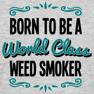weed smoker born to be world class 2col - Men's T-Shirt