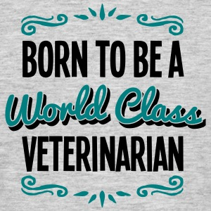 veterinarian born to be world class 2col - Men's T-Shirt