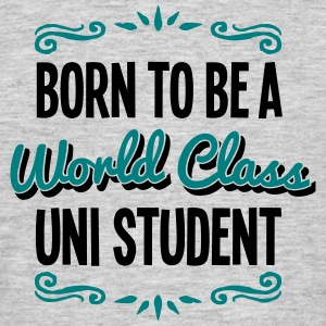 uni student born to be world class 2col - Men's T-Shirt