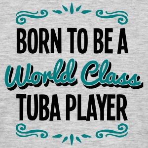 tuba player born to be world class 2col - Men's T-Shirt