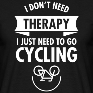 I Don't Need Therapy - I Just Need To Go Cycling Magliette - Maglietta da uomo