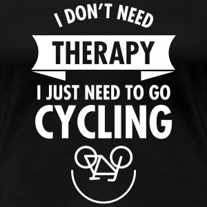 I Don't Need Therapy - I Just Need To Go Cycling T-shirts - Dame premium T-shirt