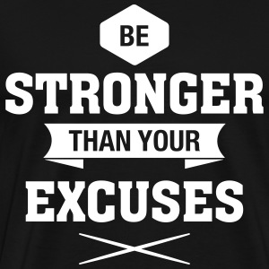 Be Stronger Than Your Excuses T-shirts - Mannen Premium T-shirt