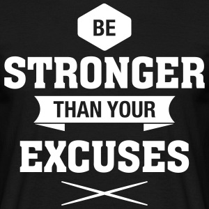 Be Stronger Than Your Excuses T-shirts - T-shirt herr