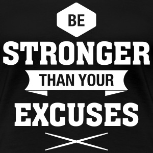 Be Stronger Than Your Excuses T-shirts - Dame premium T-shirt