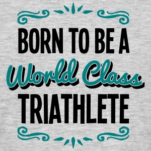 triathlete born to be world class 2col - Men's T-Shirt