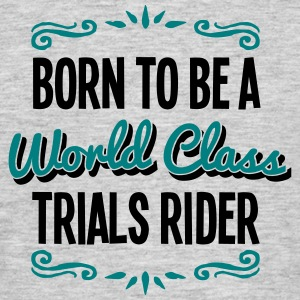 trials rider born to be world class 2col - Men's T-Shirt
