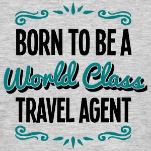 travel agent born to be world class 2col - Men's T-Shirt