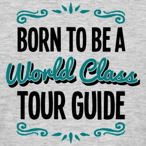 tour guide born to be world class 2col - Men's T-Shirt